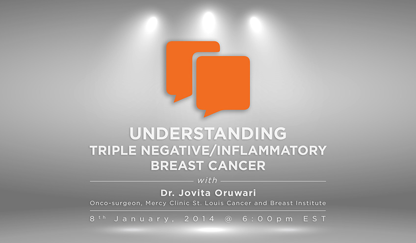 Understanding Triple Negative/ Inflammatory Breast Cancer