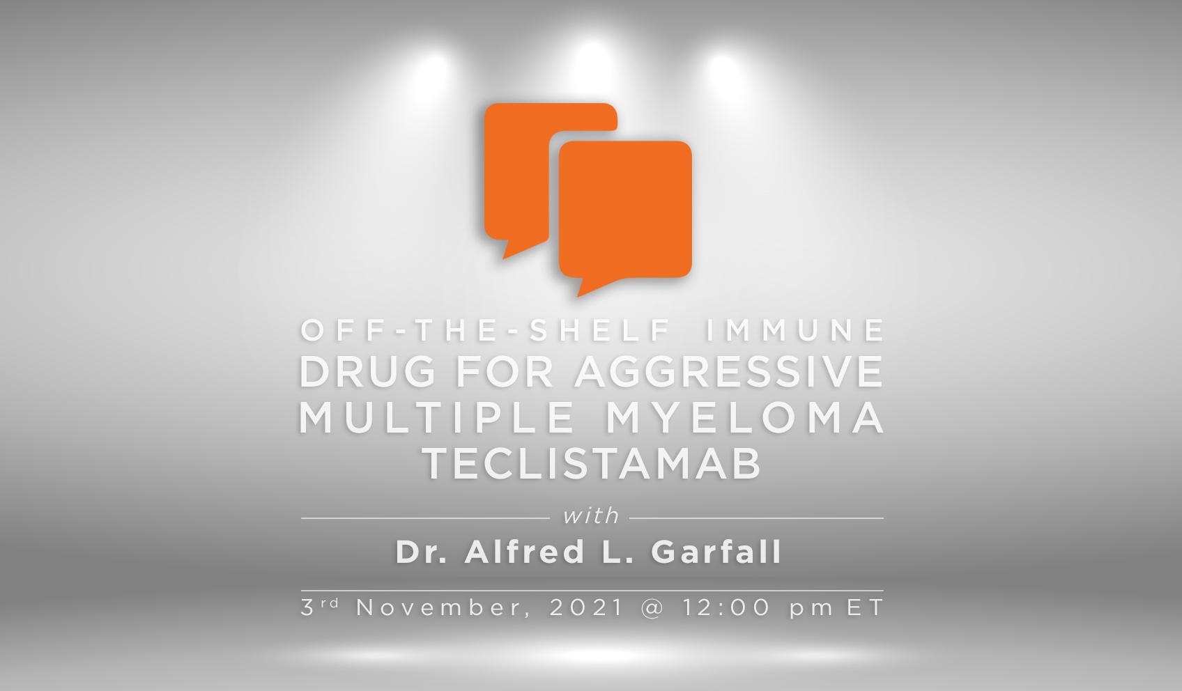Off-the-shelf Immune Drug for Aggressive Multiple Myeloma: Teclistamab